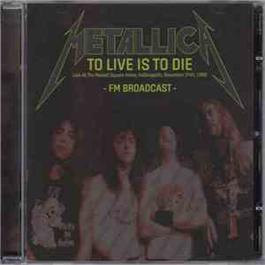 Metallica - To Live Is To Die: Live at the Market Square Arena, Indianapolis, November 24th, 1988 flac album