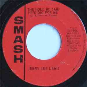 Jerry Lee Lewis - The Hole He Said He'd Dig For Me / She Was My Baby flac album