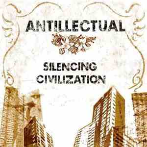Antillectual - Silencing Civilization flac album