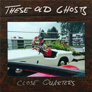 These Old Ghosts - Close Quarters flac album