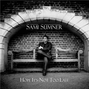 Sami Sumner - Hope It's Not Too Late flac album