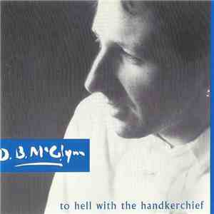 D. B. McGlynn - To Hell With The Handkerchief flac album