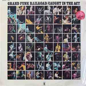 Grand Funk Railroad - Caught In The Act flac album