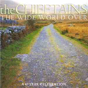 The Chieftains - The Wide World Over: A 40 Year Celebration flac album