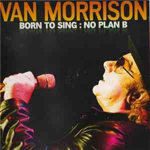 Van Morrison - Born To Sing : No Plan B flac album
