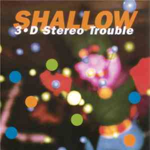 Shallow  - 3-D Stereo Trouble flac album