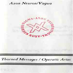 Axon Neuron / Vagwa - Thorned Messages / Operatic Arias flac album