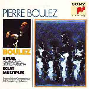 Pierre Boulez - Ensemble InterContemporain, BBC Symphony Orchestra - Rituel / Eclat / Multiples flac album