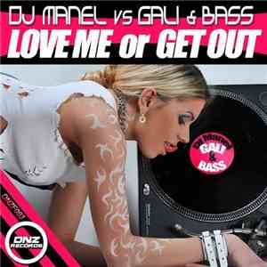 DJ Manel Vs Gali & Bass - Love Me Or Get Out flac album