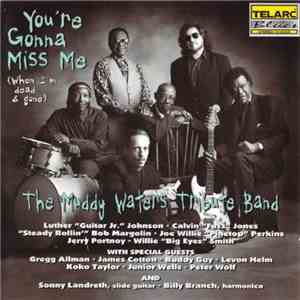 The Muddy Waters Tribute Band - You're Gonna Miss Me (When I'm Dead & Gone) flac album