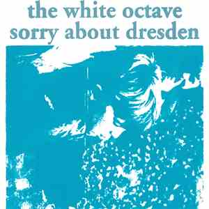The White Octave / Sorry About Dresden - The White Octave / Sorry About Dresden flac album