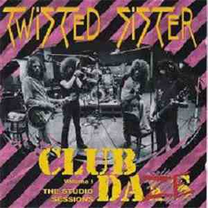 Twisted Sister - Club Daze Vol. 1 - The Studio Sessions flac album