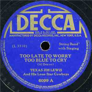 Texas Jim Lewis And His Lone Star Cowboys - Too Late To Worry Too Late To Cry / 'Leven Miles From Leavenworth flac album