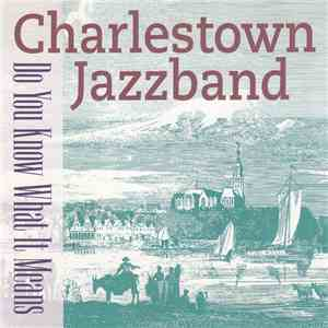 Charlestown Jazzband - Do You Know What It Means flac album