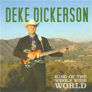 Deke Dickerson - King Of The Whole Wide World flac album